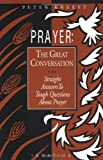 Prayer: The Great Conversation: Straight Answers to Tough Questions about Prayer