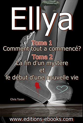 Couverture du livre Ellya, Comment tout a commencé + La fin d'un mystère et le début d'une nouvelle vie: Tome 1&2