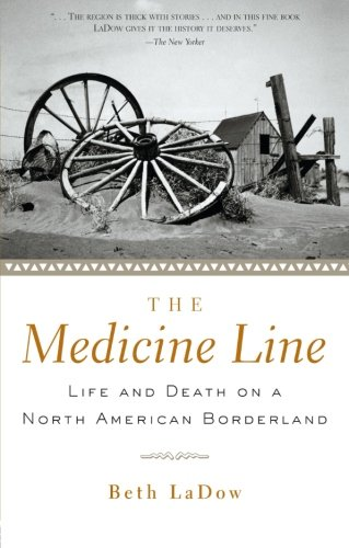 The Medicine Line: Life and Death on a North American Borderland: The Life and Death of a North American Borderland