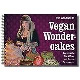 """Vegan Wondercakes: Zuckers��e Backideen und feinste Tortenkunstvon """"Kim Wonderland"""""""