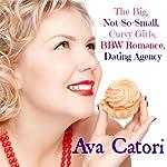 The Big, Not-So-Small, Curvy Girls, BBW Romance, Dating Agency: Plush Daisies, Book 1   Ava Catori