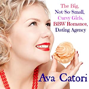The Big, Not-So-Small, Curvy Girls, BBW Romance, Dating Agency: Plush Daisies, Book 1 | [Ava Catori]