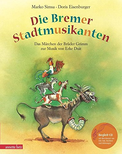 Die Bremer Stadtmusikanten. Mit CD: Das Märchen der Brüder Grimm zur Musik von Erke Duit