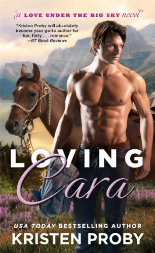 Loving Cara (Love Under the Big Sky) by Kristen Proby