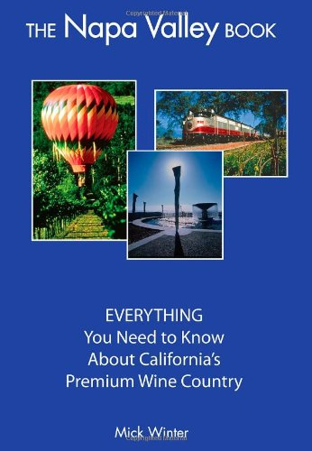 The Napa Valley Book EVERYTHING You Need to Know About California s Premium Wine Country096591254X