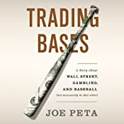 Trading Bases: A Story About Wall Street, Gambling, and Baseball (Not Necessarily in That Order) | [Joe Peta]