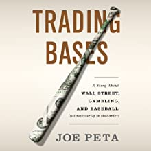 Trading Bases: A Story About Wall Street, Gambling, and Baseball (Not Necessarily in That Order) (       UNABRIDGED) by Joe Peta Narrated by Fred Sanders