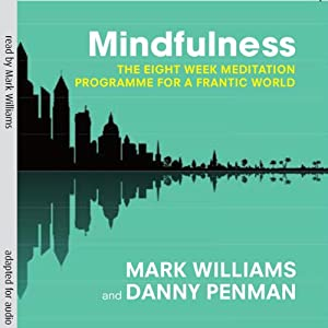 Mindfulness: The Eight-Week Meditation Programme for a Frantic World Audiobook by Mark Williams, Danny Penman Narrated by Mark Williams