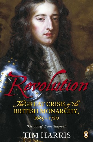 Revolution: The Great Crisis of the British Monarchy, 1685-1720