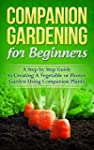 Companion Gardening for Beginners: A...