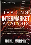 img - for Trading with Intermarket Analysis: A Visual Approach to Beating the Financial Markets Using Exchange-Traded Funds book / textbook / text book