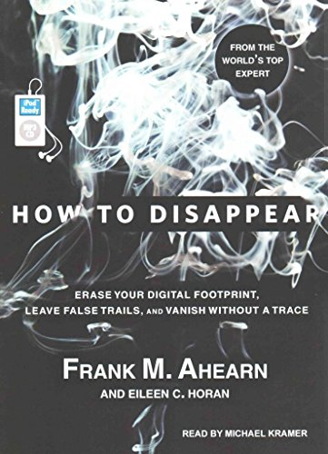 [How to Disappear: Erase Your Digital Footprint, Leave False Trails, and Vanish Without a Trace] (By: Frank M. Ahearn) [published: November, 2014]