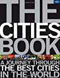 The Cities Book: A Journey Through the Best Cities in the World (Lonely Planet General Pictorial) Lonely Planet