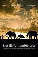 Der Elefantenfl�sterer: Mein Leben mit den sanften Riesen und was sie mir beibrachten