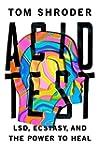 Acid Test: LSD, Ecstasy, and the Powe...