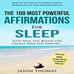 The 100 Most Powerful Affirmations for Sleep: Sleep Deep, Feel Rested and Change Your Life Forever | Jason Thomas