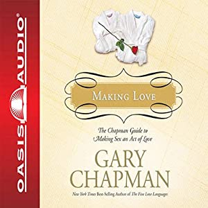 Making Love: The Chapman Guide to Making Sex an Act of Love (Marriage Saver) | [Gary Chapman]