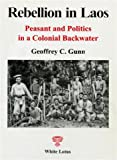 img - for Rebellion In Laos: Peasant and Politcs In a Colonial Backwater. book / textbook / text book