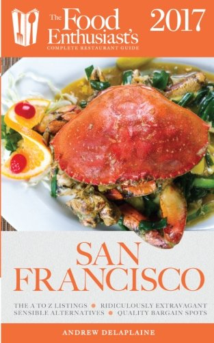 San Francisco - 2017 (The Food Enthusiast's Complete Restaurant Guide)