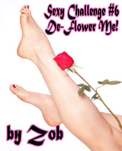 Sexy Challenge #6 (De-Flower Me)