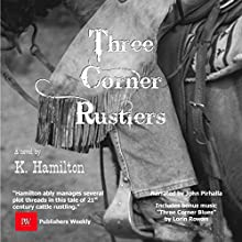The Three Corner Rustlers | Livre audio Auteur(s) : K Hamilton Narrateur(s) : John Pirhalla