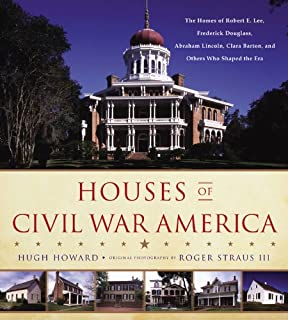 Book Cover: Houses of Civil War America: The Homes of Robert E. Lee, Frederick Douglass, Abraham Lincoln, Clara Barton, and Others Who Shaped the Era