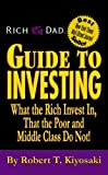 Rich Dad's Guide to Investing: What the Rich Invest in, That the Poor and the Middle Class Do Not! (0446508942) by Kiyosaki, Robert T.