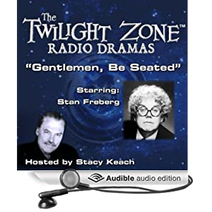 Gentlemen, Be Seated: The Twilight Zone Radio Dramas Charles Beaumont, Stacy Keach and Stan Freberg