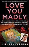 Love You Madly: The True Story of a Small-town Girl, the Young Men She Seduced, and the Murder of her Mother
