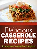 Delicious Casserole Recipes - Scrumptious Comfort Food Anytime