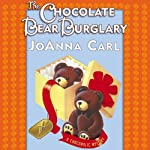 The Chocolate Bear Burglary: A Chocoholic Mystery, Book 2 (       UNABRIDGED) by Joanna Carl Narrated by Teresa DeBerry