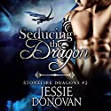 Seducing the Dragon: Stonefire Dragons, Book 2 Audiobook by Jessie Donovan Narrated by Matthew Lloyd Davies