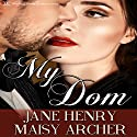 My Dom: Boston Doms, Book 1 Audiobook by Jane Henry, Maisy Archer Narrated by Nova Quinn