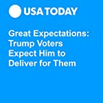 Great Expectations: Trump Voters Expect Him to Deliver for Them | Joshua Hafner,Susan Page