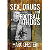 Sex, Drugs and Football Thugsby Mark Chester