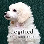 Dogified: A Poodle's Memoir | Toni Johnstone