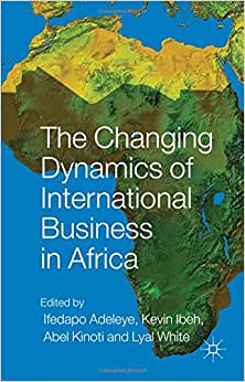 The Changing Dynamics Of International Business In Africa (Aib Sub-Saharan Africa (Ssa) Series)