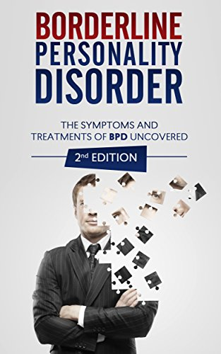Free Kindle Book : Borderline Personality Disorder: The Symptoms and Treatments of BPD Uncovered (2nd Edition) (Borderline Personality Disorder, Personality Disorders,BPD ... Disorder Books,Mental Health Book 1)