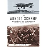 Arnold Scheme: British Pilots, the American South and the Allies Daring Planby Gilbert Sumter Guinn
