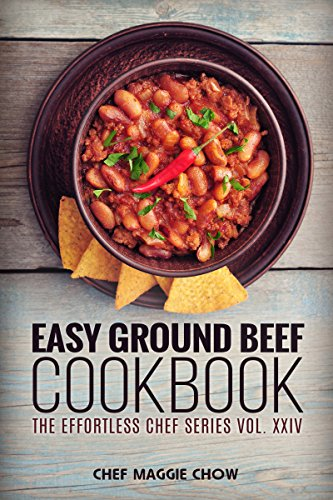 Easy Ground Beef Cookbook (Ground Beef Cookbook, Ground Beef Recipes, Ground Beef, Ground Beef Cooking, Easy Ground Beef Cookbook 1) by Chef Maggie Chow