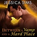 Between a Vamp and a Hard Place Audiobook by Jessica Sims Narrated by Elizabeth Hart