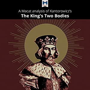 A Macat Analysis of Ernst H. Kantorowicz's The King's Two Bodies: A Study in Medieval Political Theology Audiobook