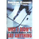 Why I Didn't Say Anything: The Sheldon Kennedy Storyby Sheldon Kennedy