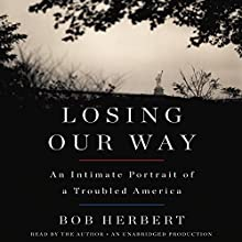 Losing Our Way: An Intimate Portrait of a Troubled America (       UNABRIDGED) by Bob Herbert Narrated by Bob Herbert