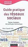 Guide pratique des réseaux sociaux - Twitter, Facebook...des outils pour communiquer