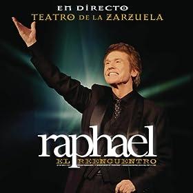 Рафаэль Reunion - Live театра De La Zarzuela