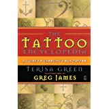 The Tattoo Encyclopedia: A Guide to Choosing Your Tattoo ~ Terisa Green