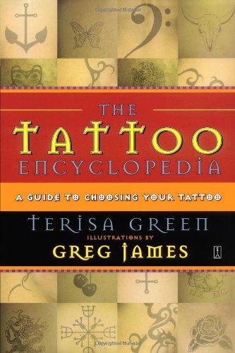 The Tattoo Encyclopedia: A Guide to Choosing Your Tattoo: A Guide to Choosing the Right Tattoo for You