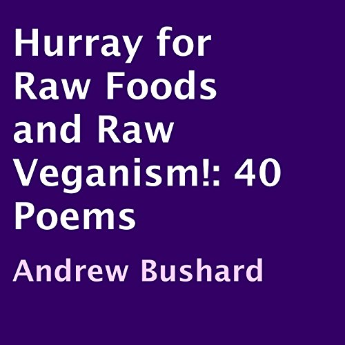 Hurray for Raw Foods and Raw Veganism!: 40 Poems