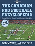The Canadian Pro Football Encyclopedia: Every Player, Coach and Team 1946-2012